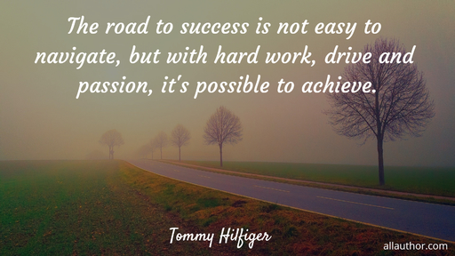 the road to success is not easy to navigate but with hard work drive and passion its...