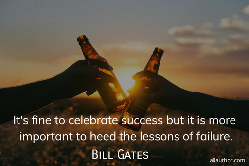its fine to celebrate success but it is more important to heed the lessons of failure...