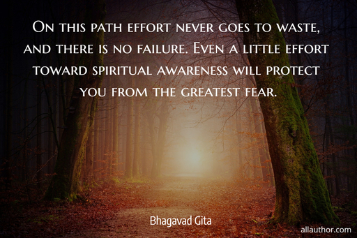 on this path effort never goes to waste and there is no failure even a little effort...