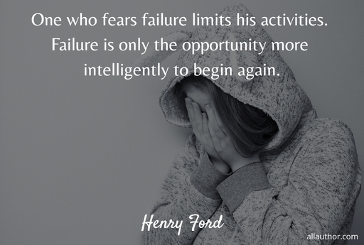 one who fears failure limits his activities failure is only the opportunity more...