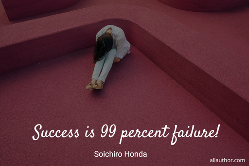 success is 99 percent failure...