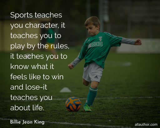 sports teaches you character it teaches you to play by the rules it teaches you to know...