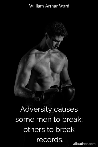 adversity causes some men to break others to break records...