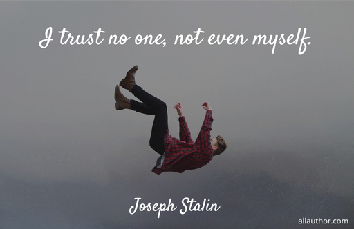 i trust no one not even myself...