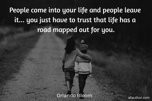 people come into your life and people leave it you just have to trust that life has a...