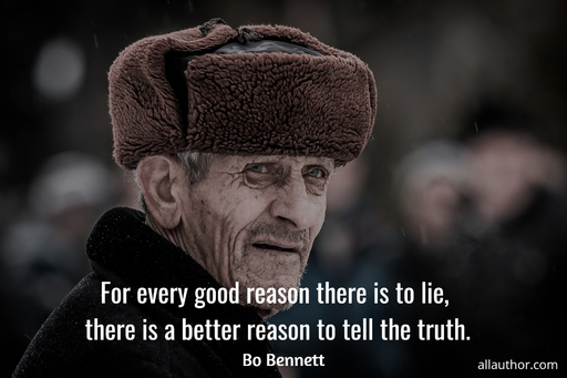 for every good reason there is to lie there is a better reason to tell the truth...