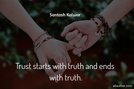trust starts with truth and ends with truth...