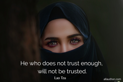 he who does not trust enough will not be trusted...