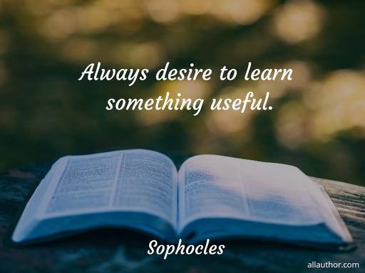 always desire to learn something useful...