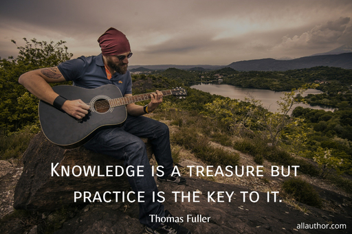 knowledge is a treasure but practice is the key to it...