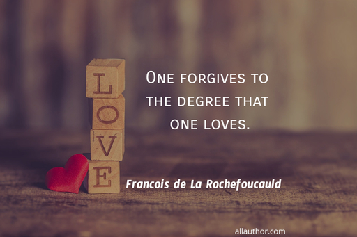 one forgives to the degree that one loves...