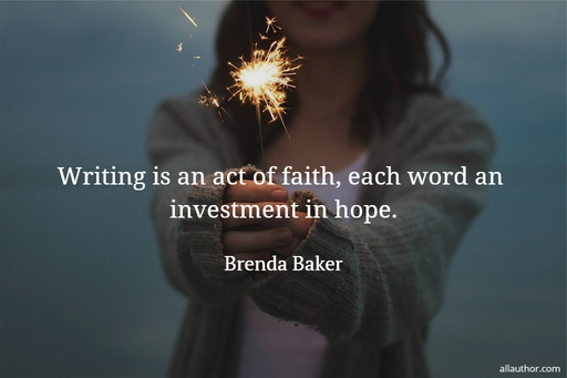 1586458606080-writing-is-an-act-of-faith-each-word-an-investment-in-hope.jpg