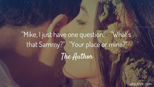 1587945478431-mike-i-just-have-one-question-whats-that-sammy-your-place-or-mine.jpg