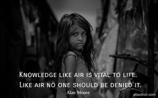 knowledge like air is vital to life like air no one should be denied it...