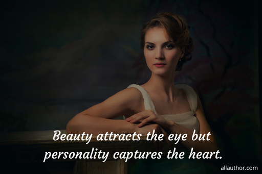 beauty attracts the eye but personality captures the heart...
