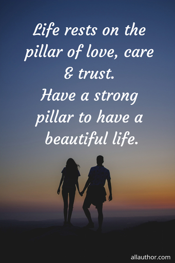 life rests on the pillar of love care trust have a strong pillar to have a beautiful...