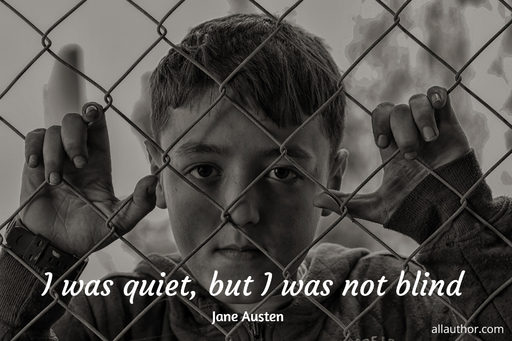 i was quiet but i was not blind...