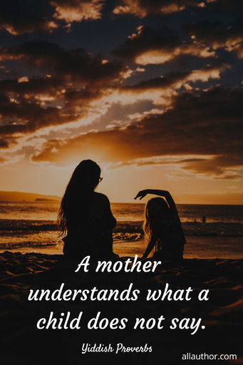 a mother understands what a child does not say...