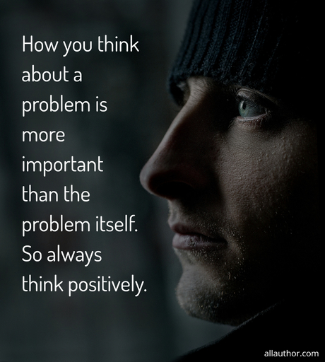 how you think about a problem is more important than the problem itself so always think...