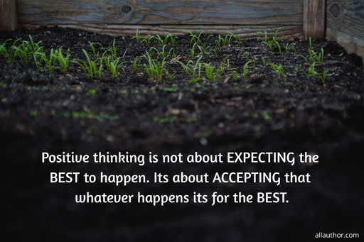 positive thinking is not about expecting the best to happen its about accepting that...