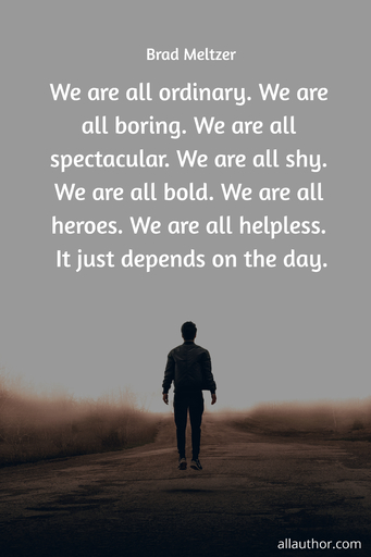 we are all ordinary we are all boring we are all spectacular we are all shy we are...