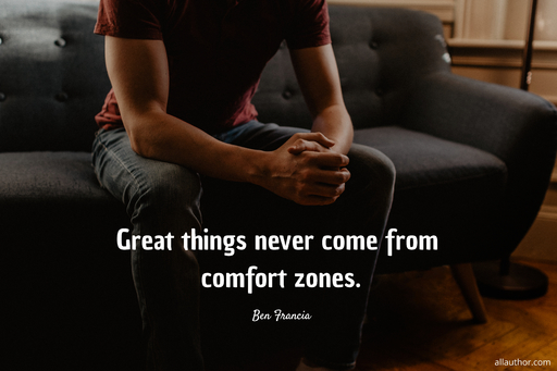 great things never come from comfort zones...