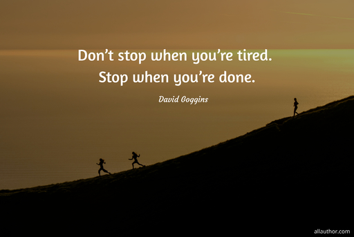 dont stop when youre tired stop when youre done...