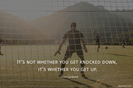 its not whether you get knocked down its whether you get up...