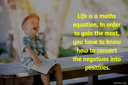 life is a maths equation in order to gain the most you have to know how to convert the...