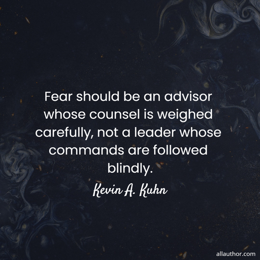 1609177522829-fear-should-be-an-advisor-whose-counsel-is-weighed-carefully-not-a-leader-whose-commands.jpg