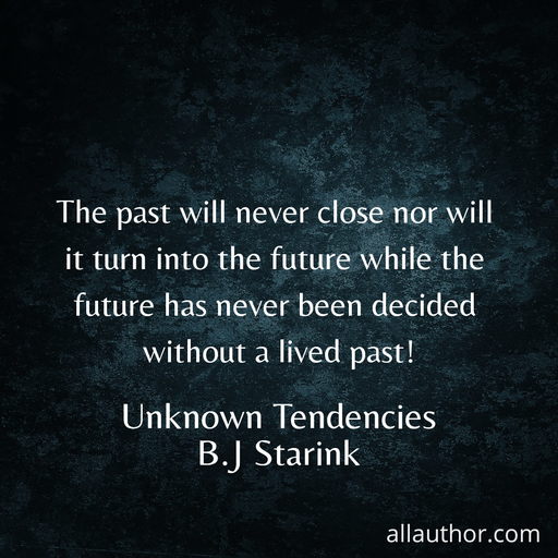 1614616992378-the-past-will-never-close-nor-will-it-turn-into-the-future-while-the-future-has-never.jpg