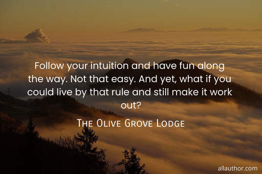 1620327913728-follow-your-intuition-and-have-fun-along-the-way-not-that-easy-and-yet-what-if-you.jpg