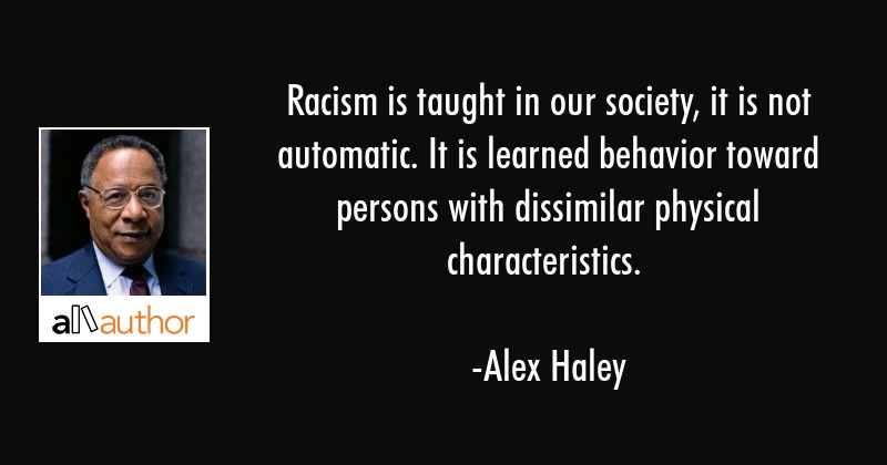 Racism is taught in our society, it is not... - Quote