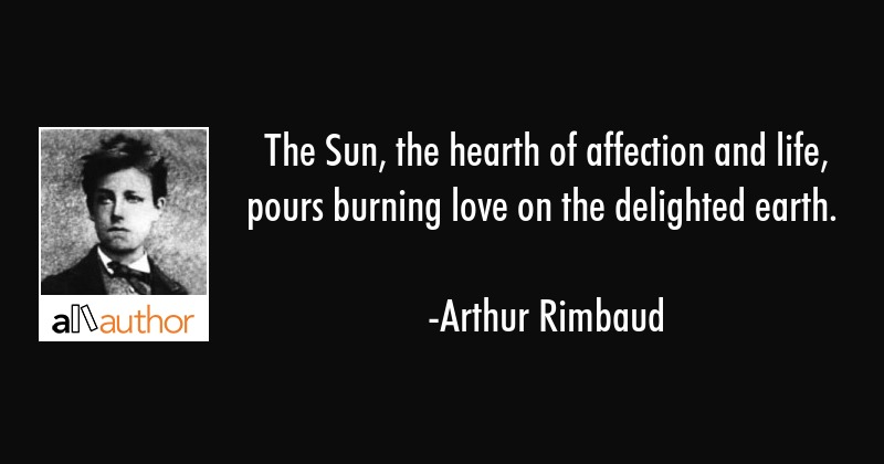 The Sun, the hearth of affection and life,    - Quote