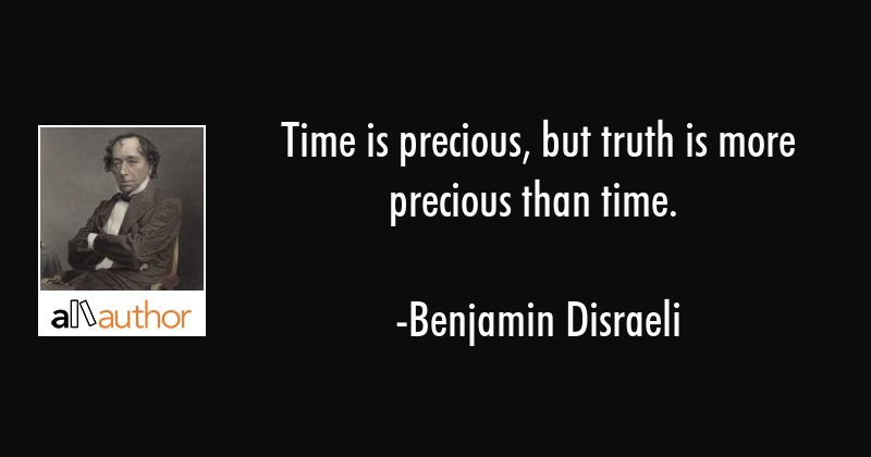 time is precious but truth is more precious quote