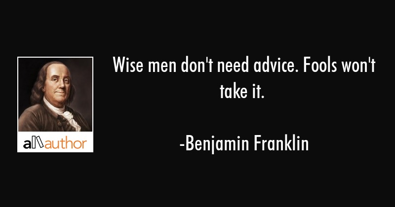 Wise men don\'t need advice. Fools won\'t... - Quote