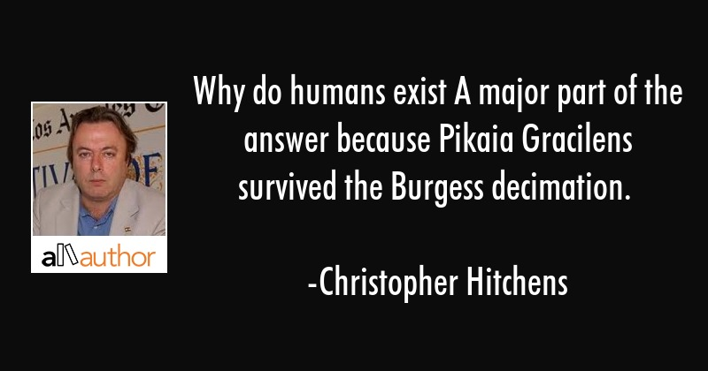 Why do humans exist A major part of the... - Quote