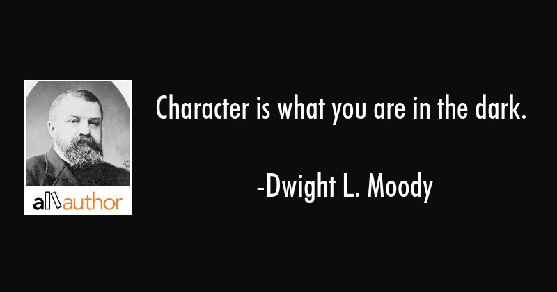 Character is what you are in the dark  - Quote