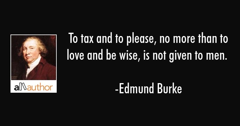 To Tax And To Please No More Than To Love Quote