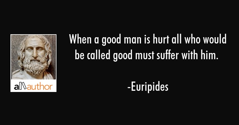 When a good man is hurt all who would be... - Quote