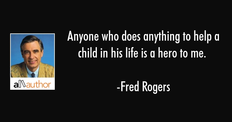 Anyone Who Does Anything To Help A Child In Quote