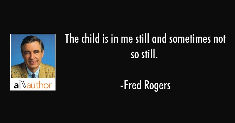 The Child Is In Me Still And Sometimes Not Quote