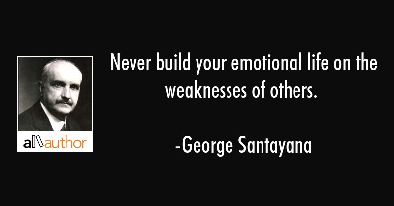 Never Build Your Emotional Life On The Quote