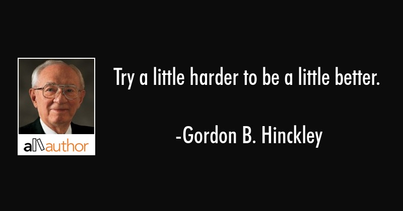 Try A Little Harder To Be A Little Better Quote
