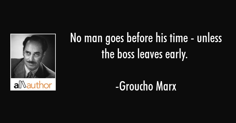 No Man Goes Before His Time Unless The Quote