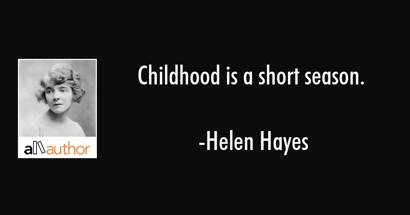childhood is a short season quote