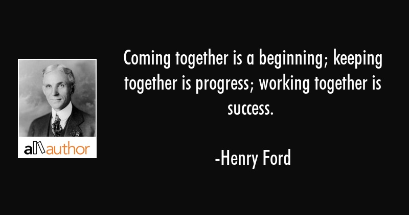 Coming Together Is A Beginning Keeping Quote
