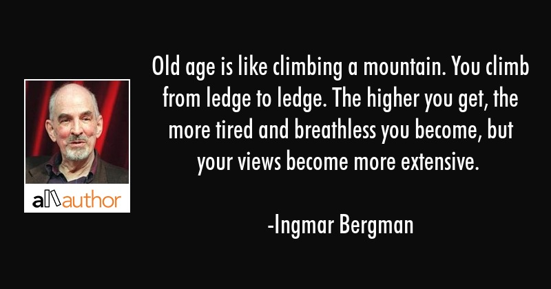 Old age is like climbing a mountain. You... - Quote