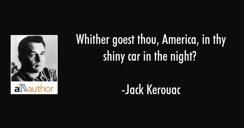 Whither Goest Thou America In Thy Shiny Quote