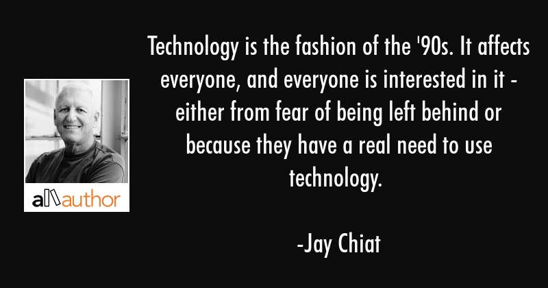 Technology is the fashion of the \'90s. It... - Quote
